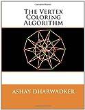 The Vertex Coloring Algorithm, Ashay Dharwadker, 1466391324