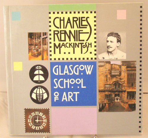 Charles Rennie Mackintosh and the Glasgow School of Art: 1 Architecture, Exteriors and Interiors