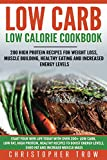 Low Carb: Low Calorie Cookbook: 200 High Protein Recipes for Weight Loss, Muscle Building, Healthy Eating and Increased Energy Levels (Low Carb High Protein ... Low Carb Cookbook, Low Carb Diet Book 1)