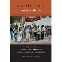 Zapotecs on the Move: Cultural, Social, and Political Processes in Transnational Perspective (Latinidad: Transnational Cultures in the United States)