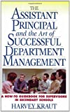 The Assistant Principal and the Art of Successful Department Management : A How-to Guidebook for Supervisors in Secondary Schools, Kraut, Harvey, 0964060256