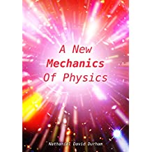 A New Mechanics Of Physics: A unification of the physics of the universe