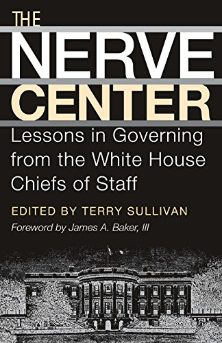 The Nerve Center  Lessons In Governing From The White House Chiefs Of Staff  Joseph V  Hughes Jr  And Holly O  Hughes Series On The Presidency And Leadership