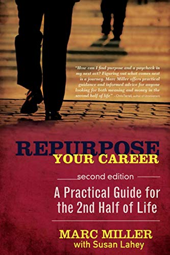 Repurpose Your Career: A Practical Guide for the 2nd Half of Life (Best Career Change Jobs)