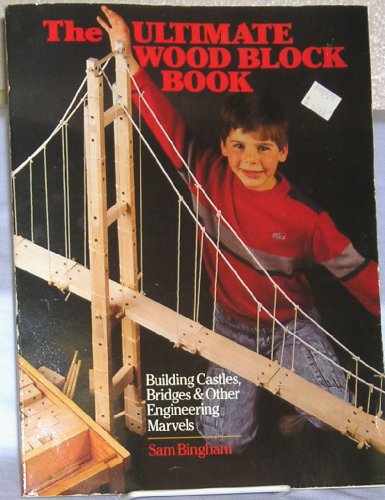 The Ultimate Wood Block Book: Castles, Bridges and Other Engineering Marvels by Sterling Pub Co Inc