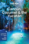 Lonely Planet Cancun, Cozumel & the Y...