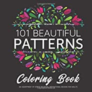 101 Beautiful Patterns Coloring Book: An assortment of stress relieving, inspirational designs for adults