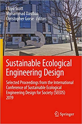Sustainable Ecological Engineering Design Selected Proceedings From The International Conference Of Sustainable Ecological Engineering Design For Society Seeds 2019 Scott Lloyd Dastbaz Mohammad Gorse Christopher 9783030443801 Amazon Com Books