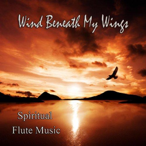 Wind Beneath My Wings – Spirit...