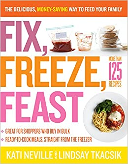 Book Fix, Freeze, Feast: The Delicious, Money-Saving Way to Feed Your Family