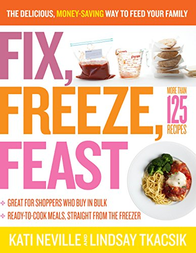 Fix, Freeze, Feast: The Delicious, Money-Saving Way to