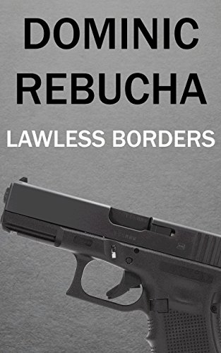 Lawless Borders - Kindle edition by Dominic Rebucha ...
