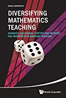 Diversifying Mathematics Teaching: Advanced Educational Content and Methods for Prospective Elementary Teachers Front Cover