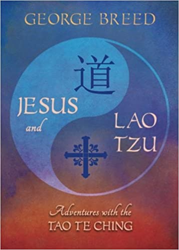 Jesus and lao tzu adventures with the tao te ching george breed jesus and lao tzu adventures with the tao te ching george breed 9781625241078 amazon books fandeluxe Image collections