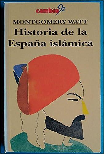HISTORIA DE LA ESPAÑA ISLAMICA: Amazon.es: WATT, Montgomery.-: Libros