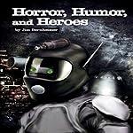 Horror, Humor, And Heroes | Jim Bernheimer