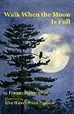 Walk When the Moon Is Full, Fran Hamerstrom, 0936984171