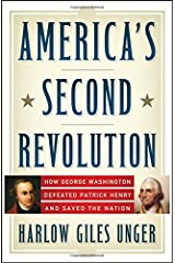America's Second Revolution: How George Washington Defeated Patrick Henry and Saved the Nation Hardcover