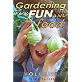 Gardening for Fun and Food: Grow fun varieties of fruit and vegetables, cultivate amazing soil and create garden gifts for fun and profit. (Home Grown Fun Garden Series Book 1)