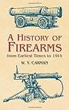 A History of Firearms, W. Y. Carman, 0486433900