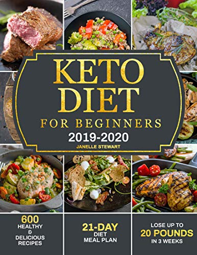 Keto Diet for Beginners 2019-2020: 600 Healthy & Delicious Recipes with 21-Day Diet Meal Plan to Lose Up to 20 Pounds in 3 Weeks (3 Weeks To Lose Weight And Tone Up)