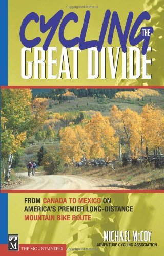 (Cycling the Great Divide: From Canada to Mexico on America's Premier Long Distance Mountain Bike Route: From Canada to Mexico on America's Premier Long-distance Mountain Bike Route)