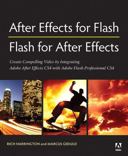 After Effects for Flash / Flash for After Effects: Dynamic Animation and Video with Adobe After Effects CS4 and Adobe Fl