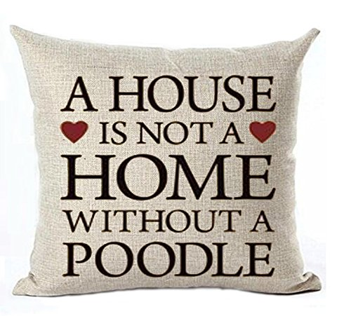 A house is not a home without a poodle Cotton Linen Throw pillow cover Cushion Case Holiday Decorative 18