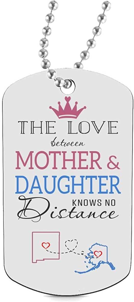 Unique Gifts for Mom from Daughter HusbandAndWife Funny Dog Tag Jewelry for Daughter Mom Two State New Mexico NM Alaska AK The Love Between Queen Mother and Princess Daughter Knows No Distance