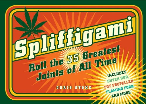 Spliffigami: Roll the 35 Greatest Joints of All Time by Stone, Chris