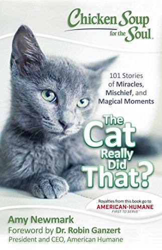 Book Cover: Chicken Soup for the Soul: The Cat Really Did That?: 101 Stories of Miracles, Mischief and Magical Moments