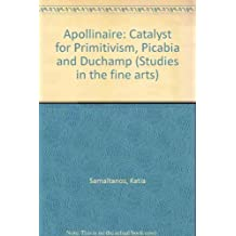 Apollinaire, catalyst for primitivism, Picabia, and Duchamp (Studies in the fine arts. The avant-garde) by Samaltanos-Stenstrom, Katia (1984) Hardcover