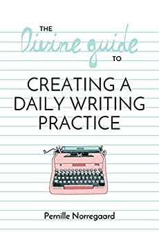 The Divine Guide to Creating a Daily Writing Practice by [Norregaard, Pernille]