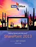 Your Office : Getting Started with Microsoft SharePoint 2013, Kinser, Amy S. and Duggan, Peter, 0133348687