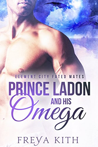 Prince Ladon and His Omega: M/M Gay Shifter Mpreg Romance: Element City Fated Mates