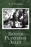 Beyond Plantation Alley, L. J. Thomas, 1449062334