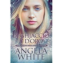 Di ghiaccio e d'oro (Italian Edition)