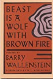Beast Is a Wolf with Brown Fire, Barry Wallenstein, 0918526086