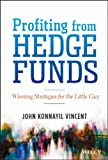 Profiting from Hedge Funds : Winning Strategies for the Little Guy, Vincent, John Konnayil, 1118465202