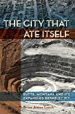 img - for The City That Ate Itself: Butte, Montana and Its Expanding Berkeley Pit (Gambling Studies Series) book / textbook / text book