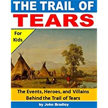 Trail of Tears for Kids: The Events, Heroes, and Villains Behind the Trail of Tears (History Books for Kids)