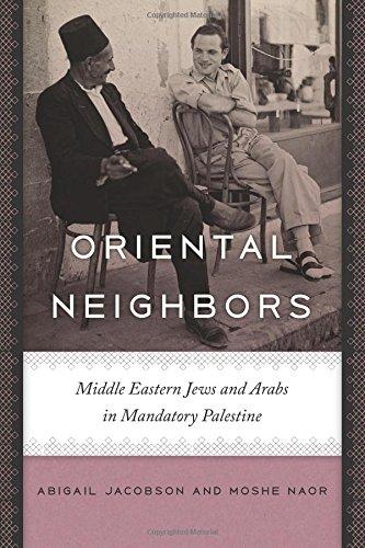 Oriental Neighbors: Middle Eastern Jews and Arabs in Mandatory Palestine (The Schusterman Series in Israel Studies)