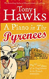 A Piano In The Pyrenees: The Ups and Downs of an Englishman in the French