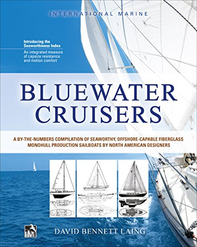 Designer Numbers - Bluewater Cruisers: A By-The-Numbers Compilation of Seaworthy, Offshore-Capable Fiberglass Monohull Production Sailboats by North American Designers: A ... Offshore-Capable Monohull Sailboats