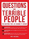 img - for Questions for Terrible People: 250 Questions You'll Be Ashamed to Answer book / textbook / text book