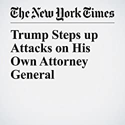 Trump Steps up Attacks on His Own Attorney General