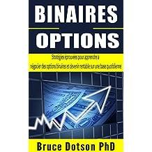 BINAIRES OPTIONS: Stratégies éprouvées pour apprendre à négocier des options binaires et devenir rentable sur une base quotidienne (French Edition)