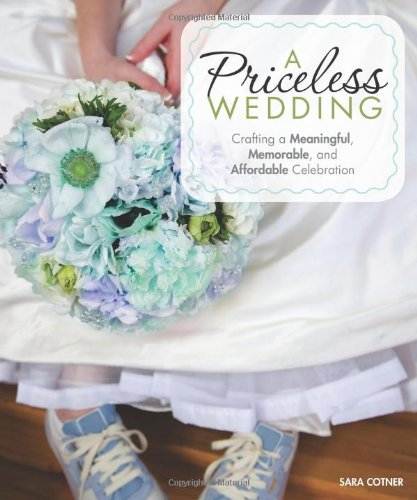 A Priceless Wedding: Crafting a Meaningful, Memorable, and Affordable Celebration by Voyageur Press