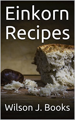 Einkorn Recipes by Wilson J. Books