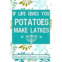 If Life Gives You Potatoes, Make Latkes: Hanukkah Planner Journal: Holiday Organizer Notebook